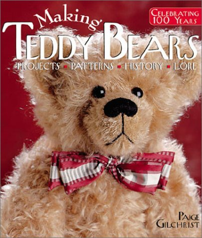 Making Teddy Bears: Projects, Patterns, History, Lore  by  Paige Gilchrist