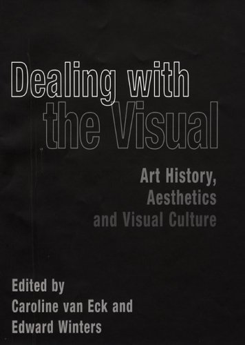 Dealing with the Visual: Art History, Aesthetics, and Visual Culture Caroline Van Eck