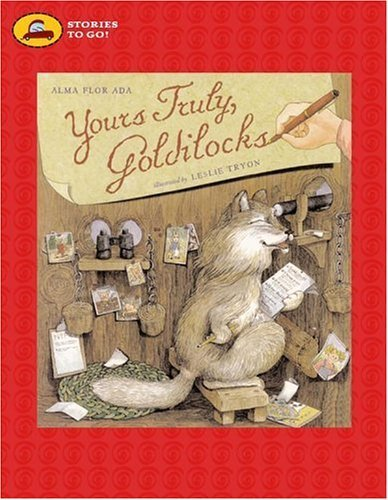 Yours Truly, Goldilocks  by  Alma Flor Ada