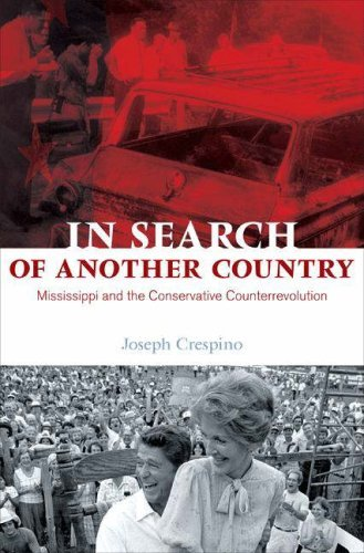 In Search of Another Country: Mississippi and the Conservative Counterrevolution Joseph Crespino