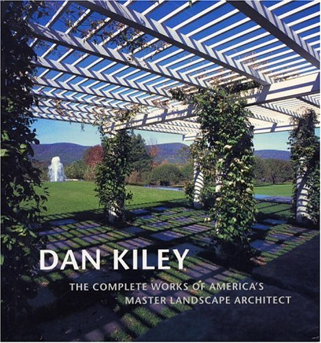 Dan Kiley: The Complete Works of Americas Master Landscape Architect  by  Dan Kiley