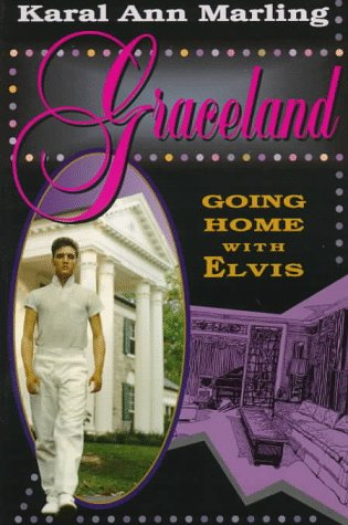 Graceland: Going Home with Elvis, Karal Ann Marling
