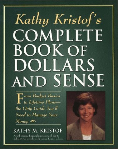 Kathy Kristofs Complete Book of Dollars and Sense: From Budget Basics to Lifetime Plans--The Only Guide Youll Need to Manage Your Money Kathy Kristof