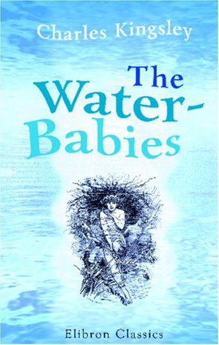 The Water Babies: A Fairy Tale For A Land Baby Charles Kingsley