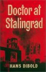 Doctor at Stalingrad Hans Dibold