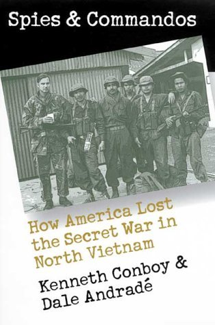 Spies and Commandos: How America Lost the Secret War in North Vietnam  by  Kenneth J. Conboy