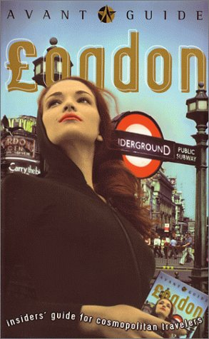 Avant-Guide London: Insiders Guide for Cosmopolitan Travelers  by  Dan Levine