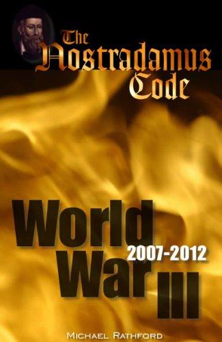 The Code of Nostradamus and World War 3 Michael Rathford