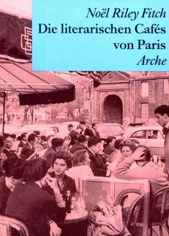Die literarischen Cafes von Paris  by  Noël Riley Fitch