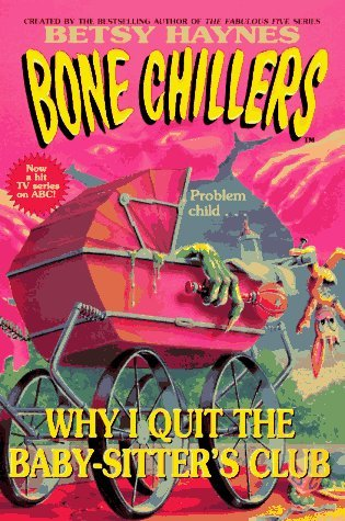 Why I Quit the Baby-sitters Club (Bone Chillers, #17)  by  Betsy Haynes