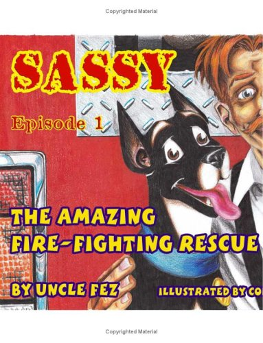 Sassy the Amazing Fire-Fighting Rescue Dog: Episode 1 -  by  Fez Uncle