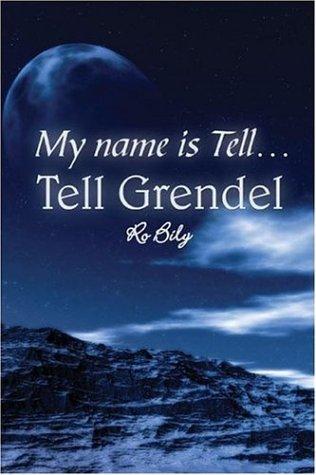 My Name Is Tell...Tell Grendel  by  Ro Bily