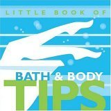 Little Book Of Bath & Body Tips (Little Books Of Tips)  by  Absolute Press