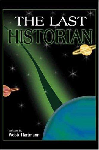 Last Historian. Webb J. Hartmann