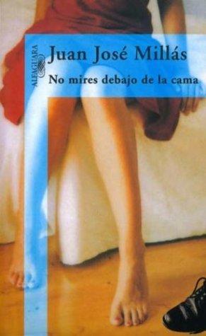 No mires debajo de la cama  by  Juan José Millás