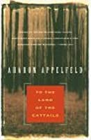 To the Land of the Cattails  by  Aharon Appelfeld