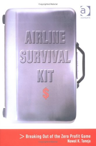 Airline Survival Kit: Breaking Out of the Zero Profit Game  by  Nawal K. Taneja