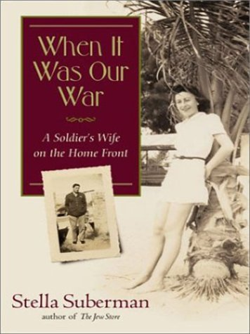 When It Was Our War: A Soldiers Wife in World War II Stella Suberman
