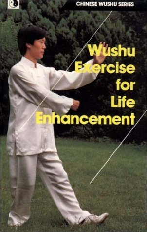 Wushu Exercise For Life Enhancement (Chinese Wushu Series)  by  Yu Gongbao