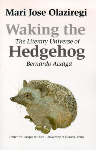 Waking the Hedgehog: The Literary Universe of Bernardo Atxaga Mari José Olaziregi