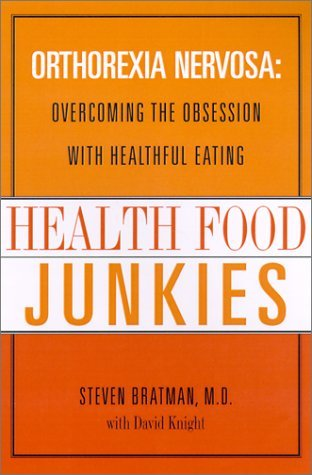 Health Food Junkies: Orthorexia Nervosa: Overcoming the Obsession with Healthful Eating Steven Bratman