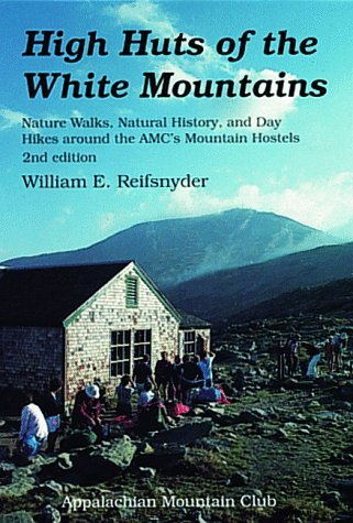 High Huts of the White Mountains, 2nd: Nature Walks, Natural History, and Day Hikes around the AMCs Mountain Hostels  by  William Reifsnyder