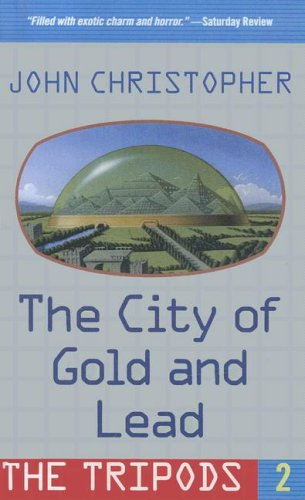 The City of Gold and Lead (The Tripods, #2)  by  John Christopher