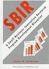 Sbir: A Small Business Innovation Research Program Development Blueprint  by  James R. Atchison