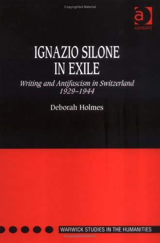 Ignazio Silone in Exile: Writing and Antifascism in Switzerland, 1929-1944 Deborah Holmes