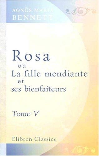 Rosa, ou La fille mendiante et ses bienfaiteurs - Tome V Agnès-Maria Bennett