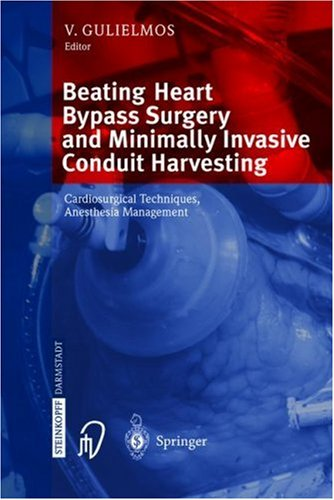 Beating Heart Bypass Surgery and Minimally Invasive Conduit Harvesting: Cardiosurgical Techniques, Anesthesia Management  by  V. Gulielmos