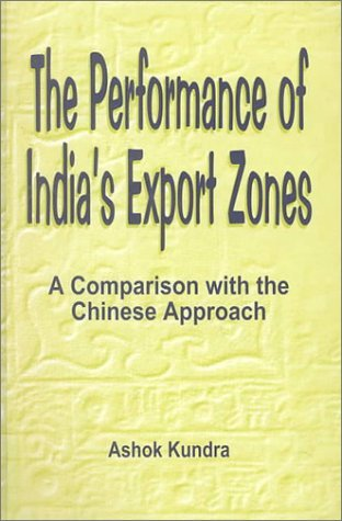 The Performance of Indias Export Zones: A Comparison with the Chinese Approach  by  Ashok Kundra