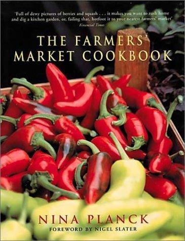 The Farmers Market Cookbook Nina Planck