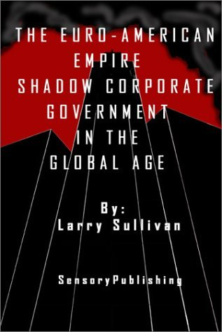 The Euro-American Empire: Shadow Corporate Government in the Global Age  by  Lawrence R. Sullivan