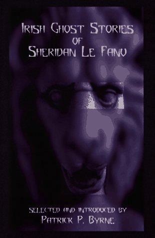 Irish Ghost Stories of Sheridan Le Fanu  by  Joseph Sheridan Le Fanu