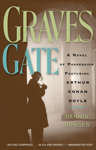 Graves Gate: A Novel of Possession Featuring Arthur Conan Doyle  by  Dennis Burges