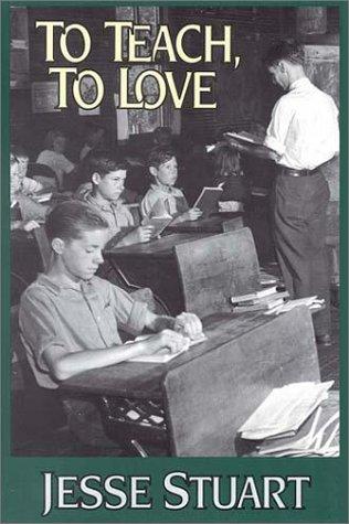 To Teach, to Love Jesse Stuart
