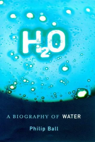 H2 O: A Biography Of Water  by  Philip Ball