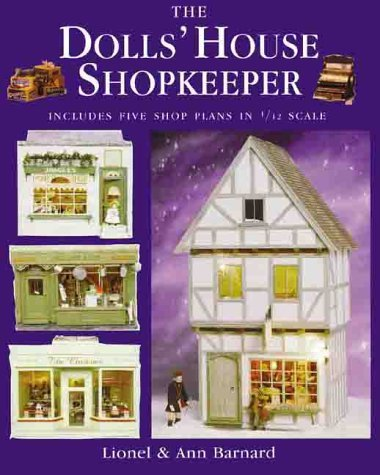 The Dolls House Shopkeeper: Includes Five Shop Plans in 1/12 Scale Lionel Barnard