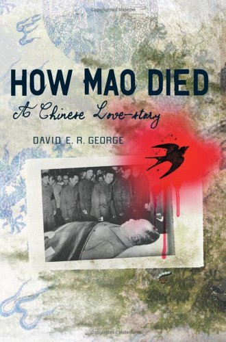 How Mao Died: A Chinese Love Story  by  David E.R. George