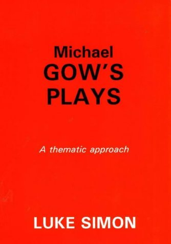 Michael Gows Plays: A Thematic Approach Luke Simon