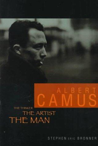 Albert Camus: The Thinker, the Artist, the Man  by  Stephen Eric Bronner