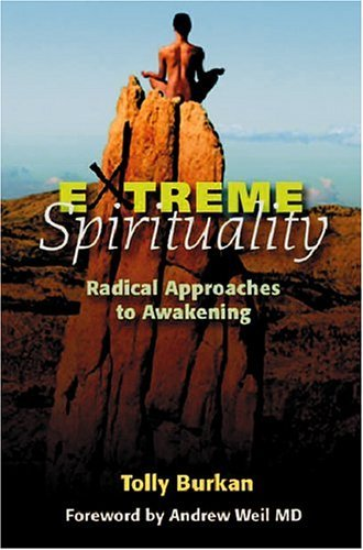 Extreme Spirituality: Radical Approaches to Awakening  by  Tolly Burkan