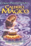 Como Preparar un Caldero Magico: Guia Practica Para Hacer Hechizos y Conjuros = To Stir a Magick Cauldron Silver RavenWolf