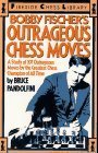 Bobby Fischers Outrageous Chess Moves: A Study of 101 Outrageous Moves  by  the Greatest Chess Champion of All Time by Bruce Pandolfini