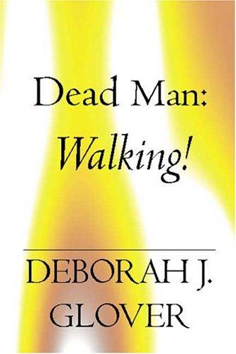 Dead Man:  Walking! Deborah J. Glover