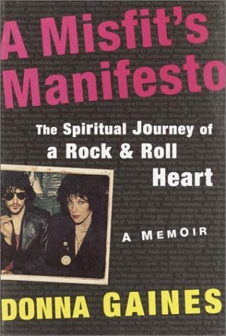 A Misfits Manifesto: The Spiritual Journey of a Rock-and-Roll Heart  by  Donna Gaines