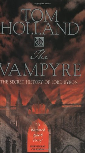 The Vampyre: The Secret History of Lord Byron  by  Tom Holland