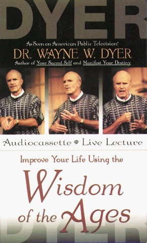 Improve Your Life Using the Wisdom of the Ages  by  Wayne W. Dyer