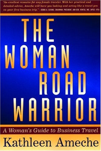 Woman Road Warrior: A Woman's Guide to Business Travel  by  Kathleen Ameche